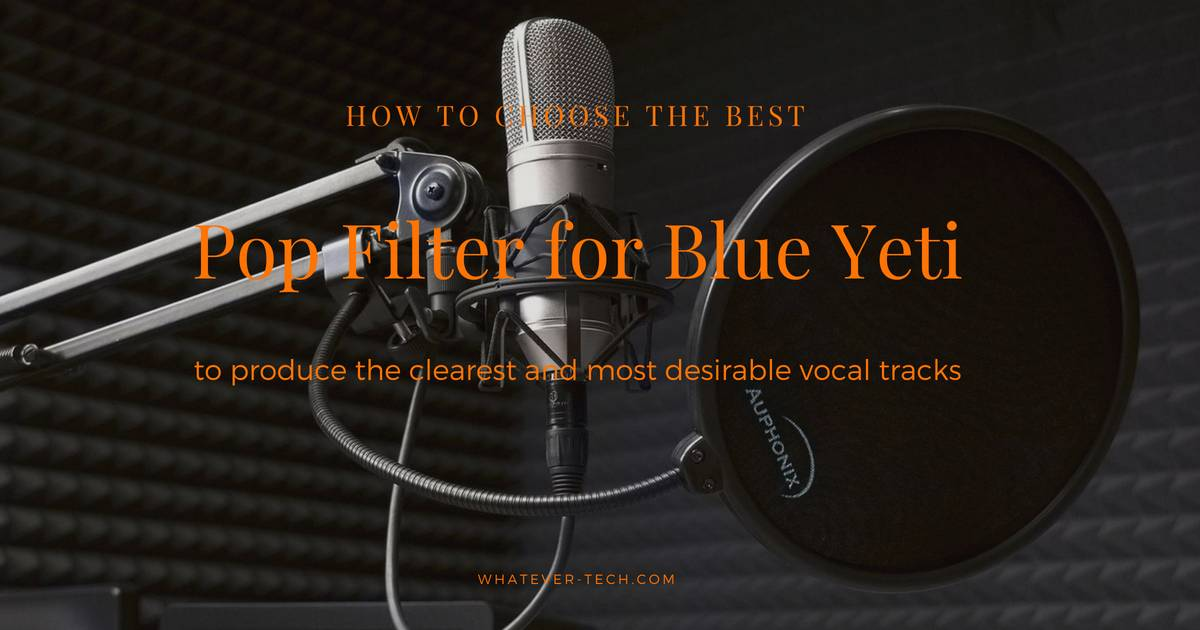 Best Pop Filter for Blue Yeti 2018