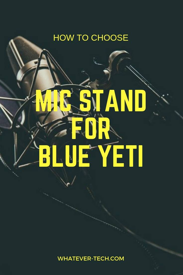 Best Mic Stand for Blue Yeti 2018