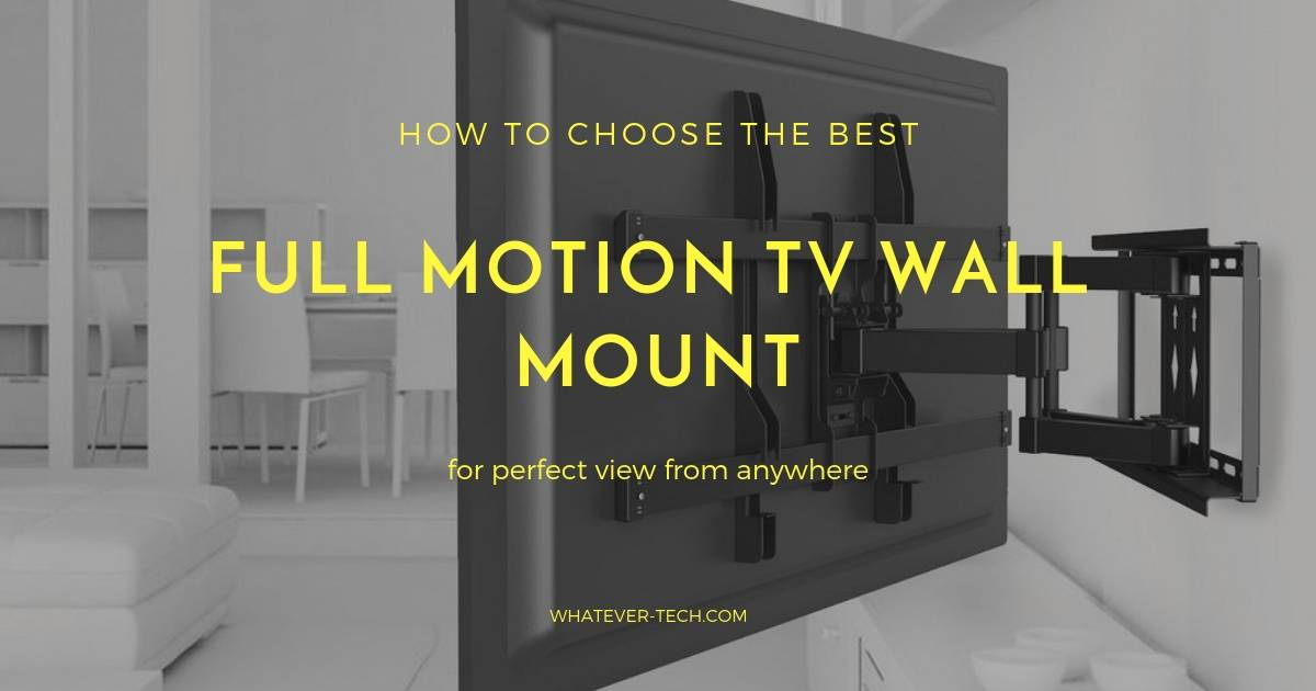 Top 5 Best Full Motion Tv Wall Mounts In 2020