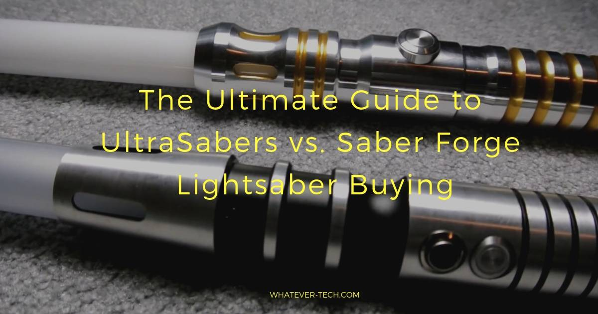 The Ultimate Guide to UltraSabers vs. Saber Forge Lightsaber Buying