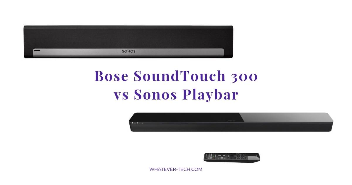 Bose SoundTouch 300 vs Sonos Playbar