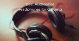 Best Audiophile Headphones for Gaming – Buyer's Guide