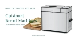 Cuisinart Bread Machines: CBK-100 vs CBK-110 vs CBK 200 Reviews. Which is the Best?