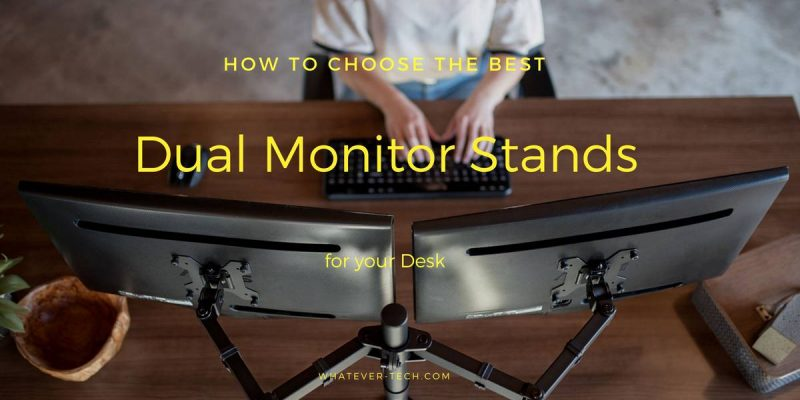 Best Dual Monitor Stands and Arms: 2020's The Ultimate Guide