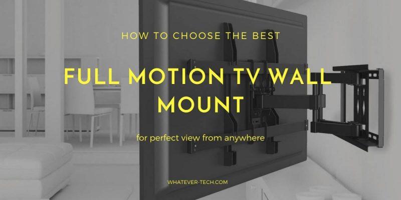 Best Full Motion TV Wall Mount