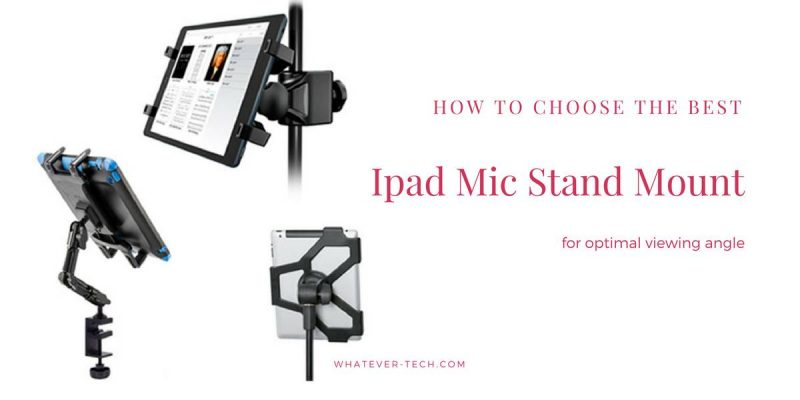 Best Ipad Mic Stand Mount: The Best Way to Spice up Your Performance