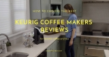 Best Keurig Coffee Makers Comparsion and Reviews