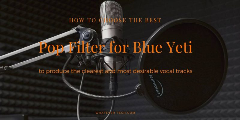 Best Pop and Wind Filter for Blue Yeti: Protect your Expensive Mic with a State of the Art Pop Filter
