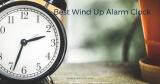 Best Wind Up Alarm Clock – Buyer's Guide