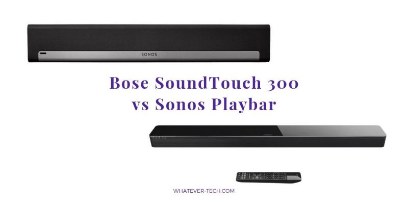 By Far Your Best Review for the Bose SoundTouch 300 Versus the Sonos Playbar