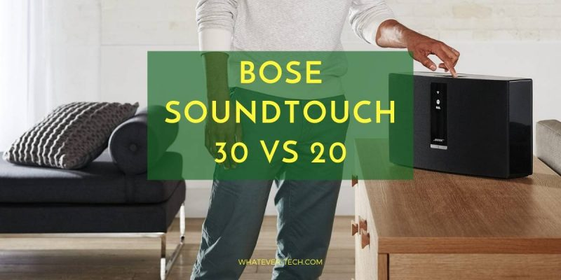 Reviewing the Bang of the SoundTouch 30 and its Bose 20 Predecessor