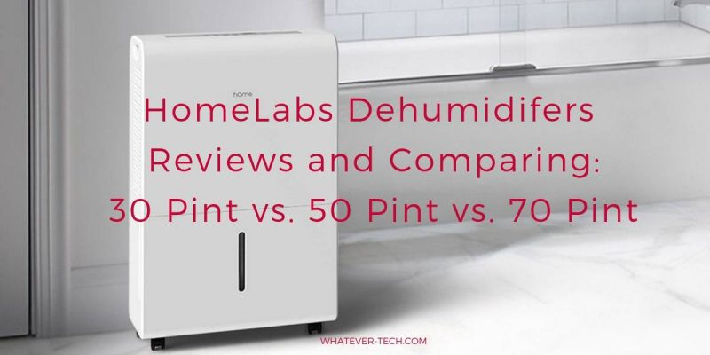 Homelabs Dehumidifers Reviews and Comparing: 30 Pint vs. 50 Pint vs. 70 Pint