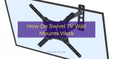 How Do Swivel TV Wall Mounts Work: Complete Guide on Swivel Wall Mounts