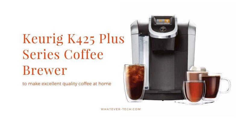 Keurig K425 Plus Series Coffee Brewer Review