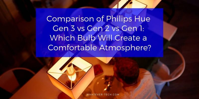 Comparison of Philips Hue Gen 4 vs Gen 3 vs Gen 2 vs Gen 1: Which Bulb Will Create a Comfortable Atmosphere?