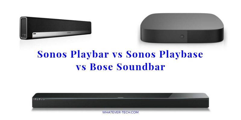 Sonos Playbar vs Playbase vs Bose Soundbar