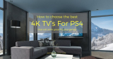 The Best 4K TV's For PS4 That Will Make Your Gamin Experience The Greatest – Best Buyer's Guide