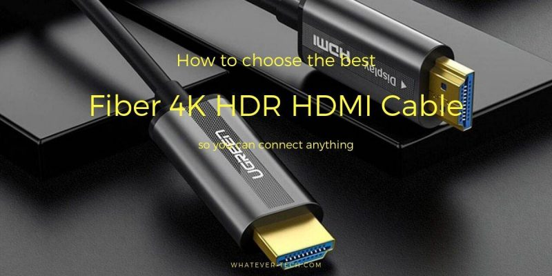 Best Fiber 4K HDR HDMI Cable That Will Connect Just About Anything – Best Buyer's Guide