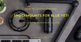 4 Best Shockmounts for Blue Yeti That Actually Keep the Microphone Secure