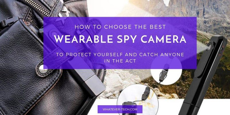 7 Best Wearable Spy Cameras to Catch Anyone in the Act – #1 Buyer's Guide