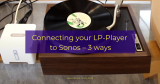 Connecting your LP-Player to Sonos — 3 ways